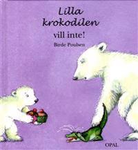 Lilla krokodilen vill inte  - Birde Poulsen - böcker (9789172996076)     Bokhandel