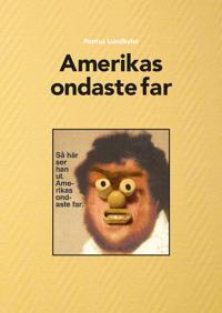 Amerikas ondaste far - Pontus Lundkvist pdf epub