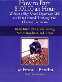 How to Earn $100.00 an Hour, Without a High School Diploma or a GED as a Non-Licensed Plumbing Drain Cleaning Technician: Basic Home Drain Cleaning, M