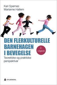 Den flerkulturelle barnehagen i bevegelse - Kari Spernes, Marianne Hatlem pdf epub