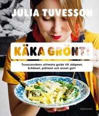 Käka grönt! : Tuvessonskans ultimata guide till skåpmat, brödmat, plåtmat och annat gott