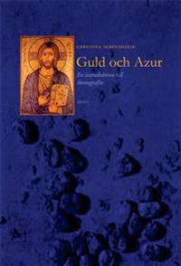 Guld och azur : en introduktion till ikonografin hos kristusikoner och festdagsikoner - Christina Schöldstein pdf epub
