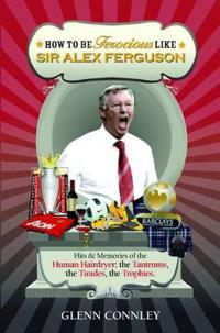How to Be Ferocious Like Alex Ferguson
