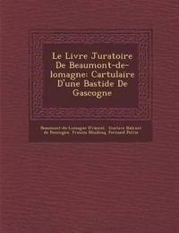 Le Livre Juratoire De Beaumont-de-lomagne: Cartulaire D'une Bastide De Gascogne