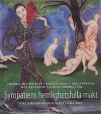 Sympatiens hemlighetsfulla makt - Stockholms homosexuella 1860-1960