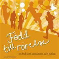 Född till rörelse : en bok om kondition och hälsa