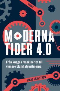 Moderna tider 4.0 : Från kugge i maskineriet till vinnare bland algoritmern - Jonas Grafström pdf epub