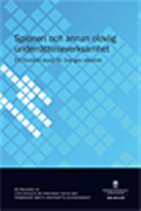 Spioneri och annan olovlig underrättelseverksamhet : ett förstärkt skydd för Sveriges säkerhet : betänkande SOU 2012:95