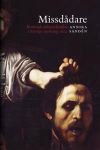 Missdådare : brott och människoöden i Sverige omkring 1600