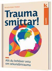 Trauma smittar! Allt du behöver veta om sekundärtrauma