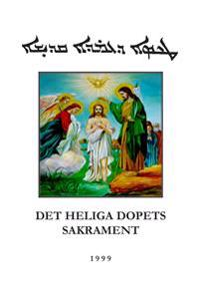 Det heliga dopets sakrament: enligt den syrisk-ortodoxa kyrkans urgamla ritual