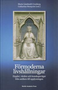 Förmoderna livshållningar : dygder, värden och kunskapsvägar från antiken till upplysningen