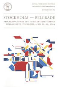 Stockholm - Belgrade : proceedings from the third Swedish-Serbian Symposium in Stockholm, April 21-25, 2004