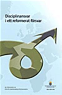 Disciplinansvar i ett reformerat försvar. SOU 2013:36 : Betänkande från Disciplinansvarsutredningen