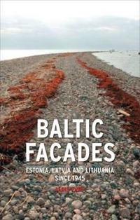 Baltic Facades: Estonia, Latvia and Lithuania Since 1945