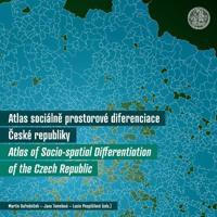 Atlas socialne prostorove diferenciace Ceske republiky / Atlas of Socio-spatial Differentiation of the Czech Republic