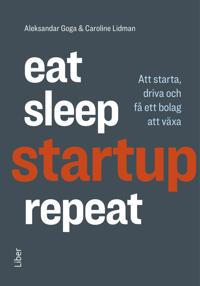 Eat, sleep, startup, repeat : att starta, driva och få ett bolag att växa - Caroline Lidman, Aleksandar Goga | Laserbodysculptingpittsburgh.com