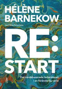 Re:start : det värdebaserade ledarskapet i en föränderlig värld
