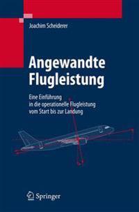 Angewandte Flugleistung: Eine Einfuhrung in Die Operationelle Flugleistung Vom Start Bis Zur Landung