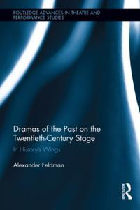 Dramas of the Past on the Twentieth-Century Stage