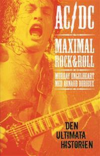 AC/DC Maximal Rock & Roll : den ultimata historien