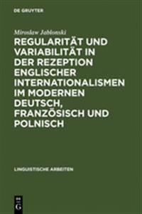 Regularit t Und Variabilit t in Der Rezeption Englischer Internationalismen Im Modernen Deutsch, Franz sisch Und Polnisch