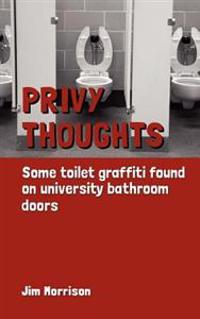 Privy Thoughts: Some Toilet Graffiti Found on University Bathroom Doors