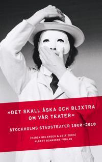"""""""Det skall åska och blixtra kring vår teater"""": Stockholms Stadsteater 1960-2010"""