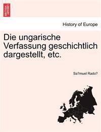 Die Ungarische Verfassung Geschichtlich Dargestellt, Etc.