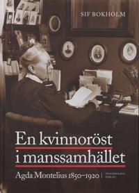 En kvinnoröst i manssamhället : Agda Montelius 1850-1920