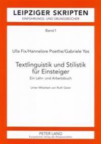 Textlinguistik Und Stilistik Fuer Einsteiger: Ein Lehr- Und Arbeitsbuch