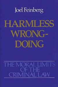 The Moral Limits of the Criminal Law: Volume 4: Harmless Wrongdoing