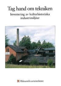 Tag hand om tekniken : inventering av kulturhistoriska industrimiljöer