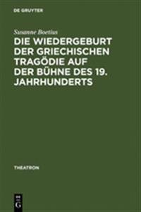Die Wiedergeburt Der Griechischen Tragödie Auf Der Bühne Des 19. Jahrhunderts