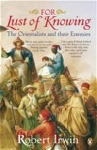 For lust of knowing - the orientalists and their enemies