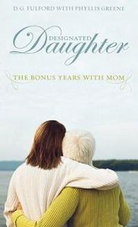 Designated Daughter: The Bonus Years with Mom