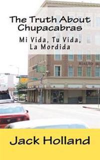 The Truth about Chupacabras - Mi Vida, Tu Vida, La Mordida