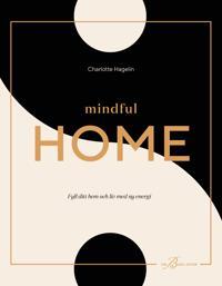 Mindful Home : Fyll ditt hem och liv med ny energi - Charlotte Hagelin pdf epub