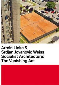 Armin Linke & Srdjan Jovanovic Weiss: Socialist Architecture: The Vanishing ACT