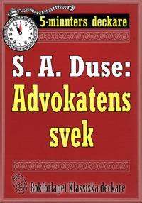 5-minuters deckare. S. A. Duse: Advokatens svek. En historia. Återutgivning av text från 1918