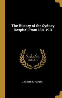 The History of the Sydney Hospital from 1811-1911