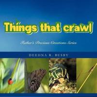 Father's Precious Creations Series: THINGS THAT CRAWL