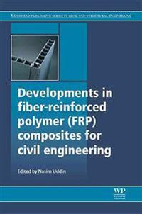 Developments in Fiber-reinforced Polymer Frp Composites for Civil Engineering