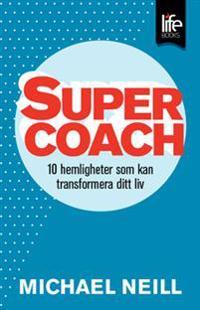 Supercoach : 10 hemligheter som kan transformera ditt liv