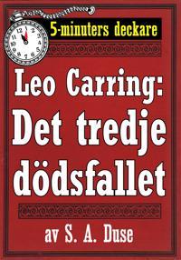 5-minuters deckare. Leo Carring: Det tredje dödsfallet. Detektivhistoria. Återutgivning av text från 1914