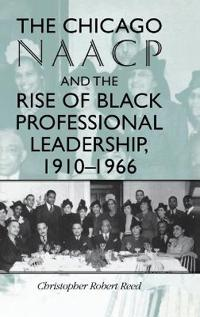 The Chicago Naacp and the Rise of Black Professional Leadership, 1910-1966