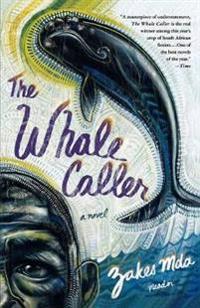 The Whale Caller: a Novel / Zakes Mda