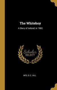 The Whiteboy: A Story of Ireland, in 1882
