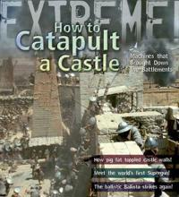 Extreme science: how to catapult a castle - machines that brought down the