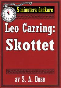 5-minuters deckare. Leo Carring: Skottet. Återutgivning av text från 1932
